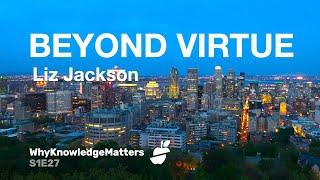 BEYOND VIRTUE Liz Jackson S1E27
