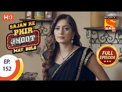 Sajan Re Phir Jhoot Mat Bolo – Ep 152 – Full Episode – 22nd December, 2017