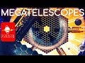 Megatelescopes