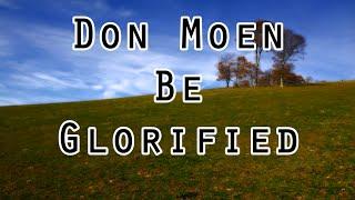 Don Moen - Be Glorified (Lyrics)