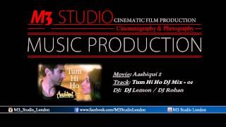 Aashiqie 2 | tum hi ho * remix dj lemon & rohan
