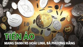 Cảnh giác tiền ảo mang danh nghệ sĩ Hoài Linh, bà Phương Hằng | VTC14