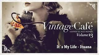 it´s My Life - Ituana (Talk - Talk´s song) from Vintage Café Vol. 13