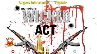 Astanishh - Wicked Act - August 2019