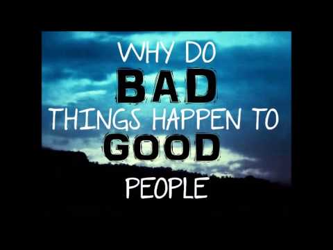 why good people do bad things We've all heard it numerous times: why would a god who is all-good, all-knowing, and all-powerful allow bad things to happen to good people we can also turn the question around: why would an all-good, all-knowing, and all-powerful god allow good things to happen to bad people.