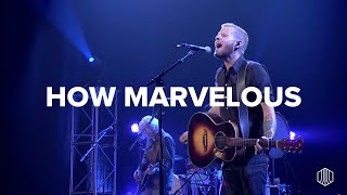 How Marvelous - Austin Stone Worship Live at Austin Music Hall