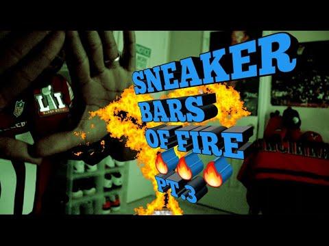 SNEAKER BARS OF FIRE PT.3