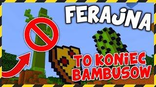 Minecraft FERAJNA: TO KONIEC BAMBUSÓW NA FERAJNIE! *pozbyliśmy się ich*