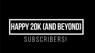 HAPPY 20K AND MORE SUBSCRIBERS!...