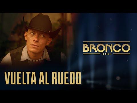 Bronco la Serie - Episodio 12 | VUELTA AL RUEDO