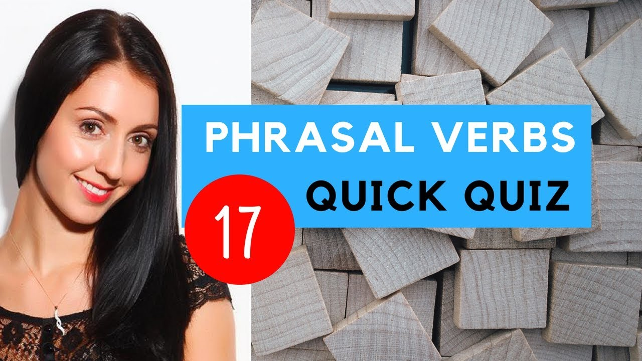 Quiz: Revise Phrasal Verbs | Test Your English - No 17