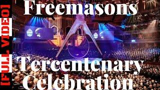 The Freemasons Tercentenary Celebration [FULL VIDEO STREAMED]