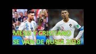 Messi Y Cristiano Se Van De Rusia 2018