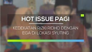 Kedekatan Rizki Ridho dengan Ega di lokasi Syuting - Hot Issue Pagi