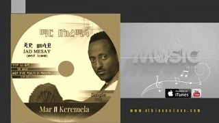 Jad Mesay - Mar b Keremela - (Official  Audio Video) - New Ethiopian Music 2016