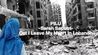 PILU - Sarah Saputri (ost I Leave My Heart In Lebanon) video lirik