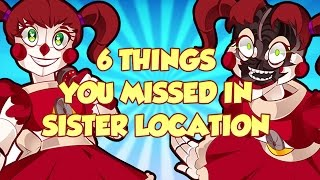- 6 THINGS YOU MISSED IN SISTER LOCATION