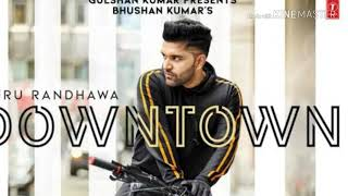 Guru Downtown mp3 song || Guru Randhawa ||