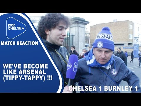 We've become like Arsenal (tippy-tappy) !!! Chelsea 1 Burnley 1