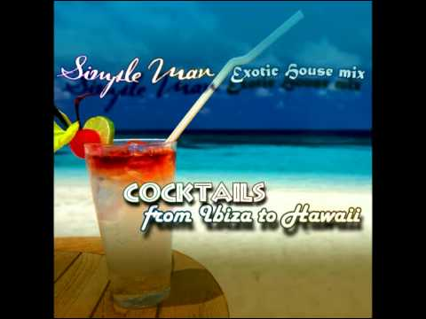 Simple Man - Cocktails From Ibiza To Hawaii (Exotic House mix)