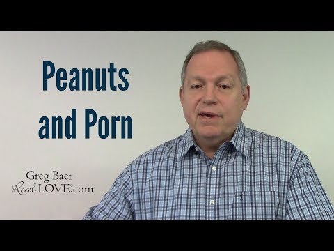 Peanuts and Porn - Real Love® Nugget with Greg Baer
