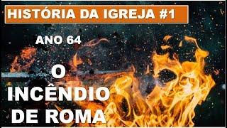 História da Igreja | Ano 64 d.C. O Incêndio de Roma