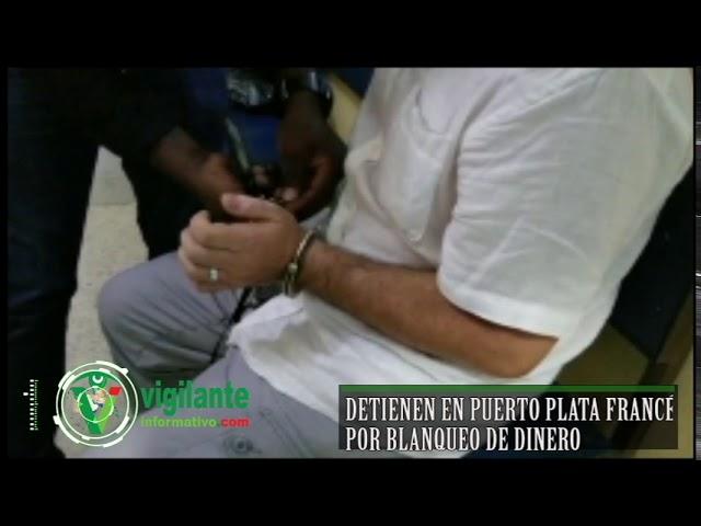 Detienen en Puerto Plata francés por blanqueo de dinero