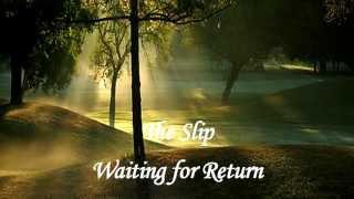 The Slip - Waiting for Return/Photos by Steve