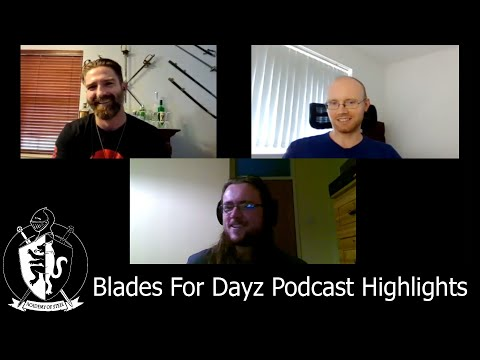 Highlights from my new podcast Blades For Dayz!