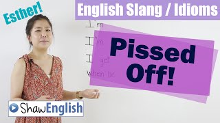 English Slang / Idioms: Pissed Off