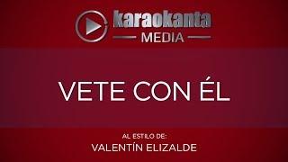 Karaokanta - Valentín Elizalde - Vete con él