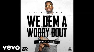 Ding Dong - We Dem a Worry Bout