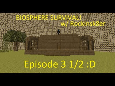 Biosphere Survival!  Episode 3 1/2  Epic House?