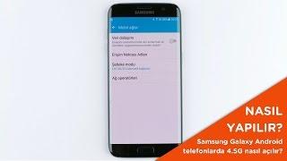 Samsung Galaxy telefonlarda 4.5G nasıl açılır?