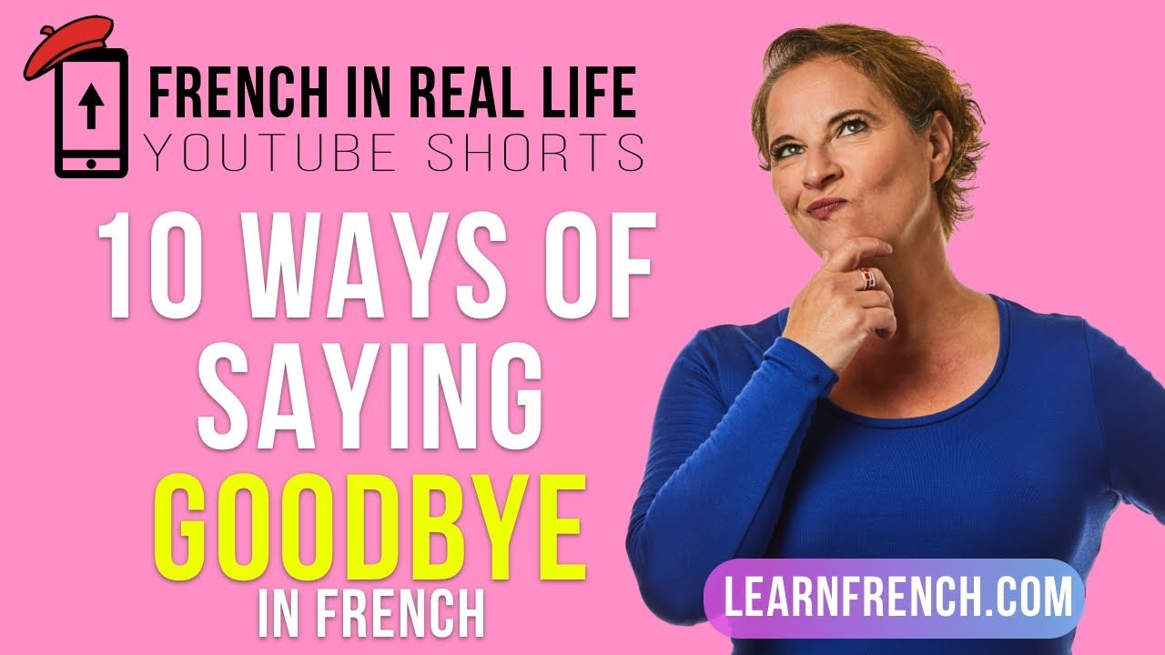 French in Real Life: 10 Ways of Saying GOODBYE in French #Shorts
