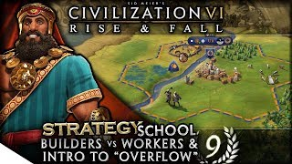 Builders vs Workers & Intro to Overflow | Civilization VI: Rise & Fall — Strategy School 9