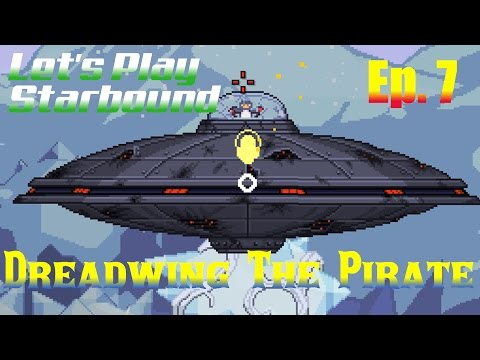 Let's Play Starbound (S3) Ep. 7 - Dreadwing The Pirate
