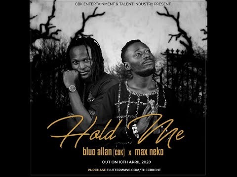 Bluo Allan (The CBK) ft Max Neko – HOLD ME (Official Music Video) [sms SKIZA 9049349 to 811]
