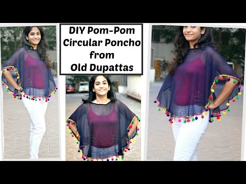 DIY Pom-Pom Circular Poncho from Old Dupattas | Reuse Old Dupattas