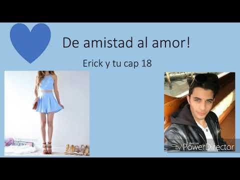 De Amistad Al Amor || Erick Y Tu (cap 18)