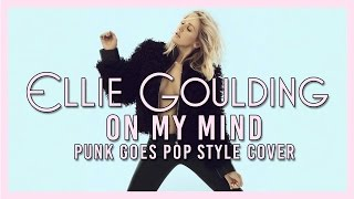"Ellie Goulding - On My Mind (Punk Goes Pop Style Cover) ""Post-Hardcore"""