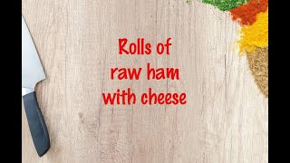 How to cook - Rolls of raw ham with cheese