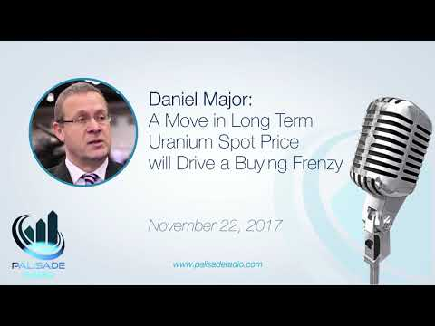 Daniel Major: A Move in Long Term Uranium Spot Price will Drive a Buying Frenzy