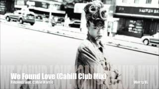 Rihanna feat. Calvin Harris - We Found Love (Cahill Club Mix)