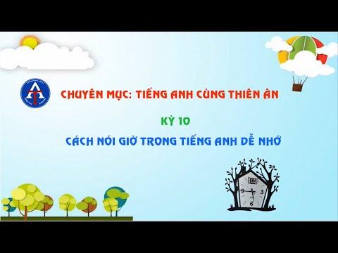 [TIẾNG ANH CÙNG THIÊN ÂN] - Kỳ 10: Cách Nói Giờ Trong Tiếng Anh