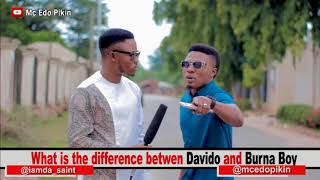 Mc Edopikin - Difference Between Davido and Burna Boy