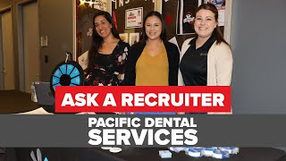 Ask a Recruiter: Pacific Dental Services