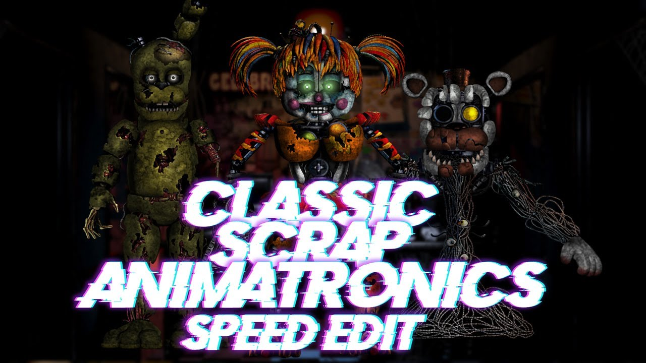 Speed Edit | FNaF | Classic Scrap Animatronics