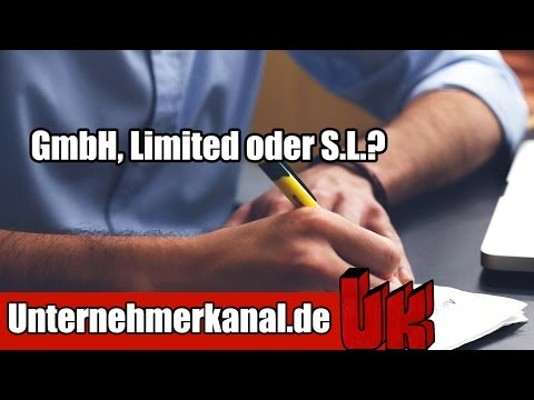 GmbH oder Limited? Oder S.L ?? Unternehmensformen im Vergleich