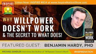 🌟 BENJAMIN HARDY: Why Willpower Doesn't Work & the Secret to What Does | + Evening & Morning Rituals